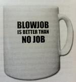 Blowjob is better than No Job