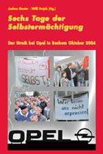 Sechs Tage der Selbstermächtigung. Der Streik bei Opel in Bochum Oktober 2004
