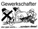 Gewerkschafter: Nicht Arschkriecher, sondern Arschtreter!