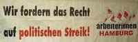 """""""Wir fordern das Recht auf politischen Streik!"""""""