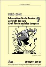 """isw-report 90: """"Euro-Zone: Inkassobüro für die Banken? Zerbricht der Euro? Kraft für ein soziales Europa?"""" von Conrad Schuhler"""