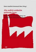 """Dario Azzellini / Immanuel Ness (Hg.): """"Die endlich entdeckte politische Form. Fabrikräte und Selbstverwaltung von der russischen Revolution bis heute"""""""