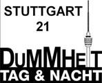Stuttgart21: Dummheit Tag und Nacht