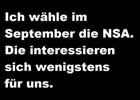 Ich wähle im September die NSA...