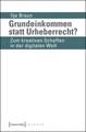Ilja Braun: Grundeinkommen statt Urheberrecht?