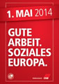 1. Mai 2014: Gute Arbeit. Soziales Europa. Aufruf des Deutschen Gewerkschaftsbundes zum Tag der Arbeit