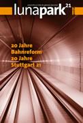 Lunapark21-Extra Heft: 20 Jahre Bahnreform – 20 Jahre Stuttgart 21