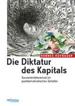 Hannes Hofbauer: Die Diktatur des Kapitals. Souveränitätsverlust im postdemokratischen Zeitalter