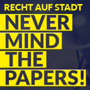 Recht auf Stadt: Never Mind the Papers