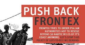 Kampagne: Push Back Frontex! Gegen eine neue Dimension des Sterbenlassens auf See