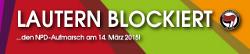 Lautern blockiert! ... den NPD-Aufmarsch am 14. März 2015