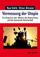 Buch: Vermessung der Utopie. Ein Gespräch über Mythen des Kapitalismus und die kommende Gesellschaft von  Raul Zelik und Elmar Altvater