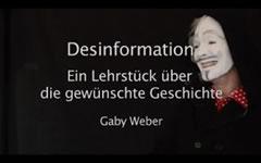 DESINFORMATION - Ein Lehrstück über die erwünschte Geschichte. Video von Gaby Weber bei youtube