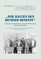 """Buch: Erwitte - """"Wir halten den Betrieb besetzt. Geschichte und Aktualität der ersten Betriebsbesetzung in der Bundesrepublik"""