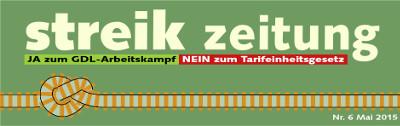 Ja zum GDL-Arbeitskampf. Nein zum Tarifeinheitsgesetz. Streikzeitung no.6 vom Mai 2015