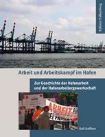 Buch von Rolf Geffken: Arbeit und Arbeitskampf im Hafen. Zur Geschichte der Hafenarbeit und der Hafenarbeitergewerkschaft