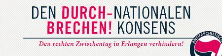Den nationalen Konsens durchbrechen! Den rechten Zwischentag in Erlangen verhindern!