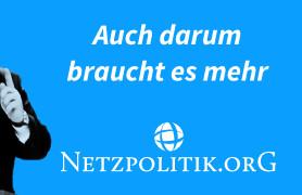Auch darum braucht es mehr Netzpolitik.org