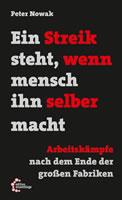 Buch von Peter Nowak: Ein Streik steht, wenn mensch ihn selber macht. Arbeitskämpfe nach dem Ende der großen Fabriken
