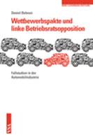 [Buch] Wettbewerbspakte und linke Betriebsratsopposition. Fallstudien in der Automobilindustrie