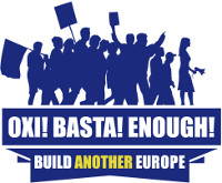 Oxi! Basta! Enough! Build another Europe!