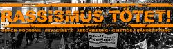 Rassismus tötet! Durch: Pogrome - Asylgesetz - Abschiebung - geistige Brandstiftung