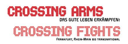Crossing arms. Crossing fights. Das gute Leben erkämpfen – Frankfurt, Rhein-Main bis transnational