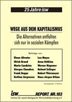 isw-report 103: Wege aus dem Kapitalismus. Die Alternativen entfalten sich nur in sozialen Kämpfen vom November 2015