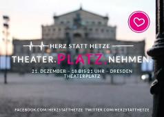 Herz statt Hetze: Thetaer.Platz.Nehmen - 21.12.15, Dresden