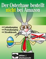 Arbeitsunrecht-Amazon-Kampagne zu Ostern: Der Osterhase bestellt nicht bei Amazon