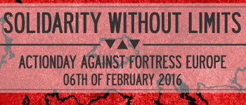 Solidarity without limits: Actionday against Fortress Europa - Feb6 2016