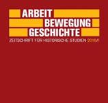 """""""Arbeit - Bewegung - Geschichte"""", Zeitschrift für historische Studien und vormals """"Jahrbuch für Forschungen zur Geschichte der Arbeiterbewegung"""", Heft 2016/I"""