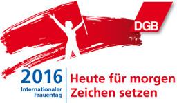 Internationaler Frauentag 2016: Heute für morgen Zeichen setzen (DGB)