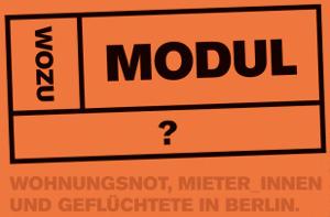 [11. April] WOZU MODUL? Gute Wohnungen für alle! Wohnungsnot, Mieter_innen und Geflüchtete in Berlin
