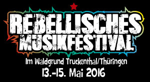 Rebellisches Musikfestival: 13.-15 Mai 2016, Truckenthal/Thüringen