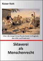 [Buch von Rainer Roth] Sklaverei als Menschenrecht. Über die bürgerlichen Revolutionen in England, den USA und Frankreich