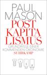 Paul Mason: Postkapitalismus - Grundrisse einer kommenden Ökonomie