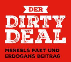 Der DIRTY DEAL: Merkels Pakt und Erdogans Beitrag
