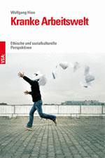 [Buch] Kranke Arbeitswelt. Ethische und sozialkulturelle Perspektiven von Wolfgang Hien beim VSA-Verlag