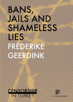 Frederike Geerdink: Bans, Jails and Shameless Lies – Censorship in Turkey
