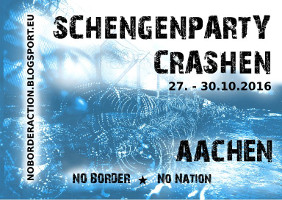 Schengenparty crashen: No border action days vom  27.-30. Oktober 2016 in Aachen