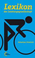 [Buch von Sebastian Friedrich] Lexikon der Leistungsgesellschaft. Wie der Neoliberalismus unseren Alltag prägt