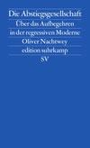 """Oliver Nachtwey """"Die Abstiegsgesellschaft. Über das Aufbegehren in der regressiven Moderne"""""""
