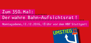 Zum 350. Mal: der wahre Bahn-Aufsichtsrat. Montagsdemo gegen Stuttgart21 am 12. Dezember 2016