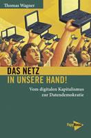 Buch von Thomas Wagner: Das Netz in unsere Hand! Vom digitalen Kapitalismus zur Datendemokratie