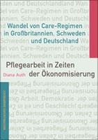 [Buch] Pflegearbeit in Zeiten der Ökonomisierung. Wandel von Care-Regimen in Großbritannien, Schweden und Deutschland