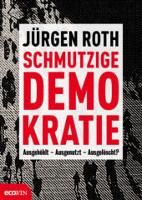 """Jürgen Roth """"Schmutzige Demokratie: Ausgehölt - Ausgenutzt - Ausgelöscht?"""" von September 2016 beim Ecowin Verlag"""