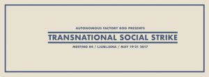 Vom 19. bis zum 21. Mai 2017 versammelt sich die Plattform für den Transnationalen Sozialen Streik zum vierten Mal: In Ljubljana