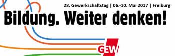 28. ordentlicher Gewerkschaftstag der GEW: Bildung. Weiter denken!