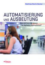 [Buch] Automatisierung und Ausbeutung. Was wird aus der Arbeit im digitalen Kapitalismus?